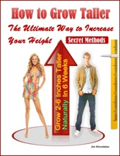 How to Grow Taller: The Ultimate Way to Increase Your Height, Grow 2-6 Inches Taller Naturally In 6 Weeks, Secret Methods