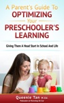 A Parents Guide To Optimizing Your Preschoolers Learning Giving Them A Head Start And Life