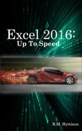 Excel 2016: Up To Speed - R.M. Hyttinen
