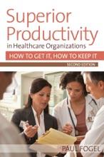 Superior Productivity in Healthcare Organizations, Second Edition