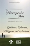 The Therapeutic Bible  Galatians Ephesians Philippians And Colossians