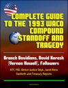Complete Guide To The 1993 Waco Compound Standoff And Tragedy - Branch Davidians David Koresh Vernon Howell Followers - ATF FBI Clinton Justice Dept Janet Reno Danforth And Treasury Reports