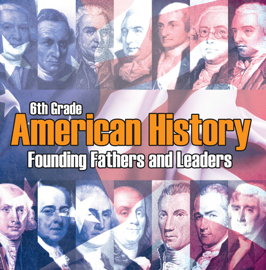 6th Grade American History: Founding Fathers and Leaders book