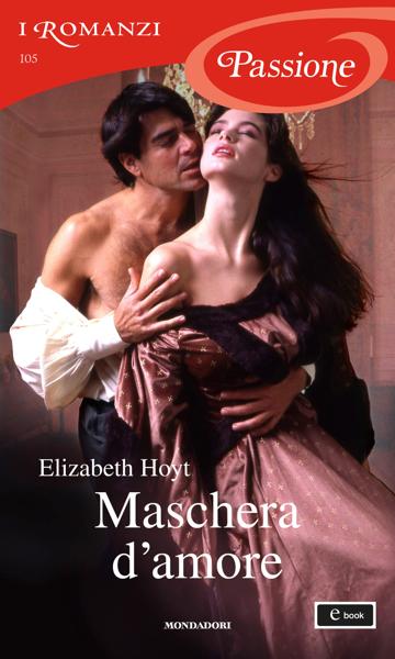 Maschera d'amore (I Romanzi Passione) da Elizabeth Hoyt