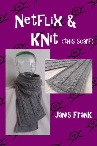 Netflix and Knit: this Scarf - Janis Frank - Janis Frank