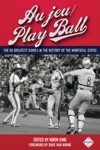 Au JeuPlay Ball The 50 Greatest Games In The History Of The Montreal Expos