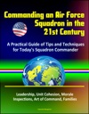 Commanding An Air Force Squadron In The 21st Century A Practical Guide Of Tips And Techniques For Todays Squadron Commander - Leadership Unit Cohesion Morale Inspections Art Of Command Families