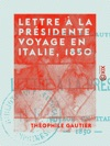 Lettre  La Prsidente - Voyage En Italie 1850