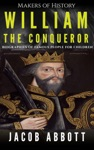 Makers Of History - William The Conqueror Biographies Of Famous People For Children