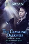 The Crawling Darkness Ellie Jordan Ghost Trapper Book 3