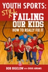Youth Sports Still Failing Our Kids - How To Really Fix It