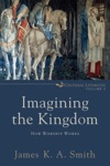 Imagining The Kingdom Cultural Liturgies