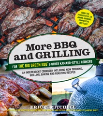 More BBQ and Grilling for the Big Green Egg and Other Kamado-Style Cookers