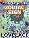 How To Attract Any Zodiac Sign The Astrology For Lovers Guide To Understanding Horoscope Compatibility For All Zodiac Signs And Much More