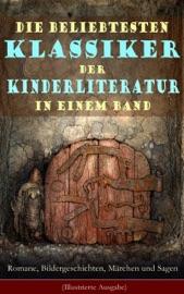 Die Beliebtesten Klassiker Der Kinderliteratur In Einem Band Romane Bildergeschichten M Rchen Und Sagen Illustrierte Ausgabe