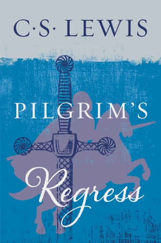 C. S. Lewis - The Pilgrim's Regress