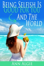 Being Selfish Is Good For You: And The World!