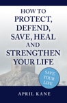 How To Protect Defend Save Heal And Strengthen Your Life