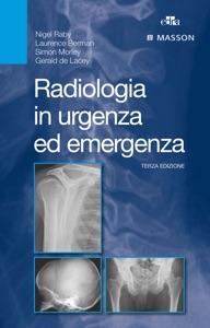 Radiologia in urgenza ed emergenza da Nigel Raby, Laurence BERMAN, Simon Morley & Gerald de Lacey