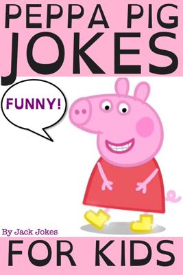 Peppa Pig Jokes For Kids - Jack Jokes book