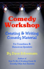 Comedy Workshop: Creating & Writing Comedy Material For Comedians & Humorous Speakers