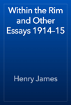 Within the Rim and Other Essays 1914–15