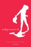 Making Meant To Be One Womans Journey With Secondary Infertility- A Memoir Updated Edition