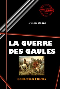 La guerre des Gaules Par Jules César
