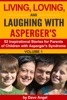 Living, Loving And Laughing With Asperger's (52 Tips, Stories And Inspirational Ideas For Parents Of Children With Asperger's) Volume 1
