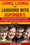 Living Loving And Laughing With Aspergers 52 Tips Stories And Inspirational Ideas For Parents Of Children With Aspergers Volume 1