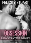 Obsession. Ein Milliardär zum Verlieben, Band 5-6