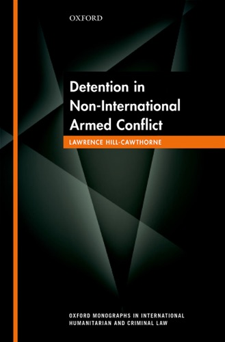 Lawrence Hill-Cawthorne - Detention in Non-International Armed Conflict