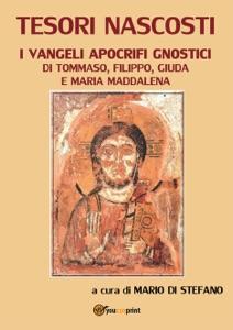 Tesori nascosti. I vangeli apocrifi gnostici di Tommaso, Filippo, Giuda e Maria Maddalena da Mario Di Stefano