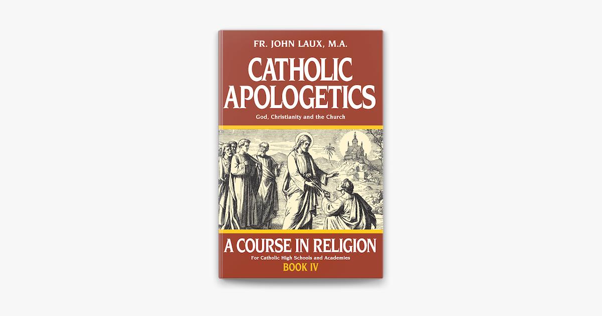 Catholic Apologetics - Rev. Fr. John Laux M.A.