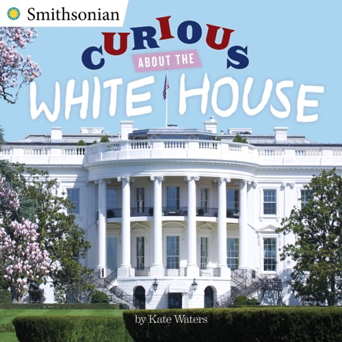 Kate Waters - Curious About the White House