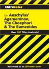 CliffsNotes On Aeschylus Agamemnon The Choephori  The Eumenides