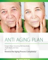 Anti-Aging Plan Forget About Growing Old Gracefully Fight Back And Slow Or Reverse The Aging Process Completely