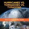 Hurricanes Vs Tornadoes Vs Typhoons Wind Systems Of The World