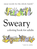 Sweary Coloring Book - Sweary Coloring Book: Swear Word Coloring Book  artwork