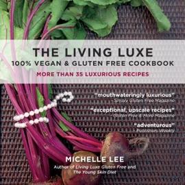 The Living Luxe 100 Vegan Gluten Free Cookbook
