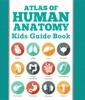 Atlas Of Human Anatomy: Kids Guide Book