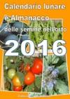 Calendario  E Almanacco Lunare Delle Semine Dellorto 2016