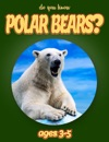 Do You Know Polar Bears Animals For Kids 3-5