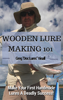 Greg Vinall - Wooden Lure Making 101: Make Your First Handmade Lures Deadly Effective artwork