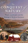 The Conquest Of Nature Water Landscape And The Making Of Modern Germany