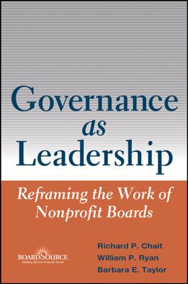 Governance as Leadership - Richard P. Chait, William P. Ryan & Barbara E. Taylor book