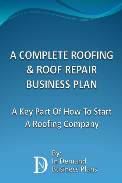 A Complete Roofing & Roof Repair Business Plan: A Key Part Of How To Start A Roofing Company