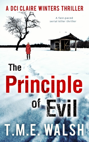 T.M.E. Walsh - The Principle of Evil: A Fast-Paced Serial Killer Thriller (DCI Claire Winters Crime Series, Book 2)
