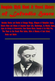 COMPLETE MYTH GHOST & TRAVEL HISTORY OF LAFCADIO HEARN
