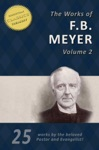 THE WORKS OF F B MEYER Vol 2 25 Works 25 Classics On Christian Living Expositions Commentaries And Pastoral Helps